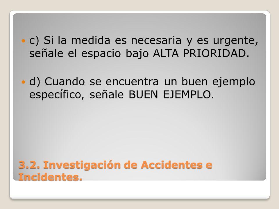 3.2. Investigación de Accidentes e Incidentes. c) Si la medida es necesaria y es urgente, señale el espacio bajo ALTA PRIORIDAD. d) Cuando se encuentr
