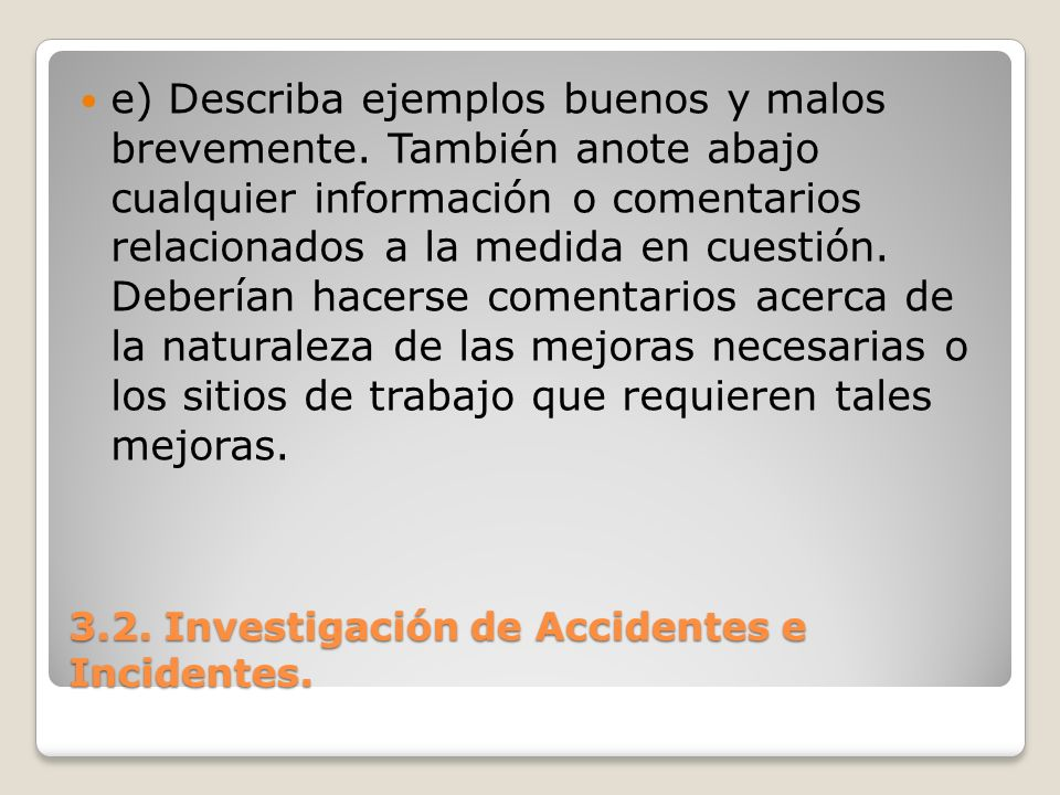 3.2.Investigación de Accidentes e Incidentes. e) Describa ejemplos buenos y malos brevemente.