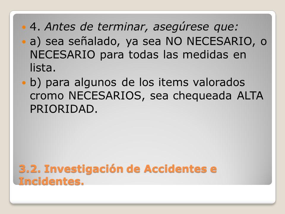 3.2. Investigación de Accidentes e Incidentes. 4. Antes de terminar, asegúrese que: a) sea señalado, ya sea NO NECESARIO, o NECESARIO para todas las m