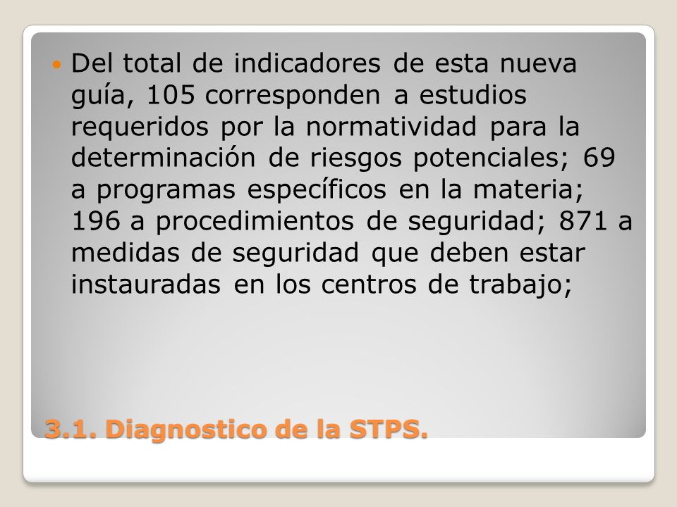 3.1. Diagnostico de la STPS. Del total de indicadores de esta nueva guía, 105 corresponden a estudios requeridos por la normatividad para la determina