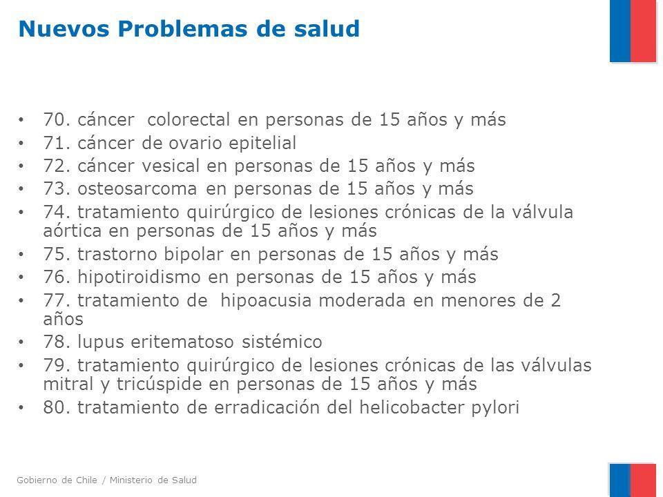 Gobierno de Chile / Ministerio de Salud Nuevos Problemas de salud 70. cáncer colorectal en personas de 15 años y más 71. cáncer de ovario epitelial 72