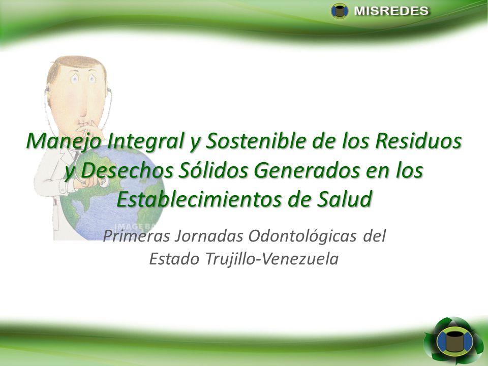 Manejo Integral y Sostenible de los Residuos y Desechos Sólidos Generados en los Establecimientos de Salud Primeras Jornadas Odontológicas del Estado Trujillo-Venezuela Ciencias Forestales y Ambientales Universidad de los Andes Mérida-Venezuela