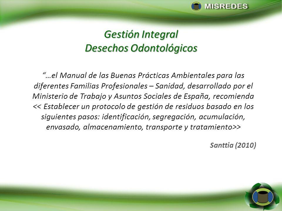 Gestión Integral Desechos Odontológicos …el Manual de las Buenas Prácticas Ambientales para las diferentes Familias Profesionales – Sanidad, desarroll