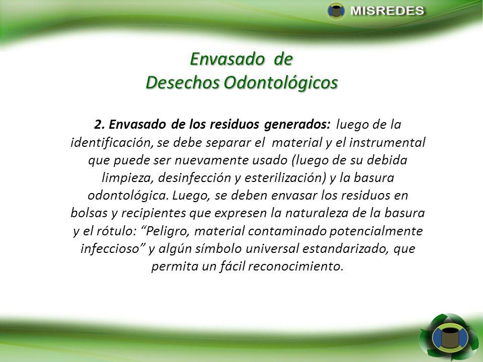 Envasado de Desechos Odontológicos 2. Envasado de los residuos generados: luego de la identificación, se debe separar el material y el instrumental qu