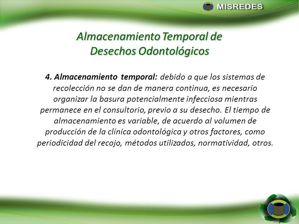 Almacenamiento Temporal de Desechos Odontológicos 4. Almacenamiento temporal: debido a que los sistemas de recolección no se dan de manera continua, e