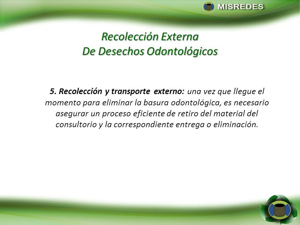 Recolección Externa De Desechos Odontológicos 5. Recolección y transporte externo: una vez que llegue el momento para eliminar la basura odontológica,