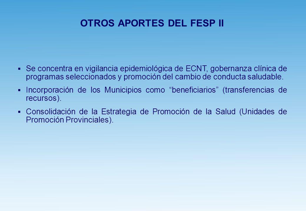 OTROS APORTES DEL FESP II Se concentra en vigilancia epidemiológica de ECNT, gobernanza clínica de programas seleccionados y promoción del cambio de conducta saludable.
