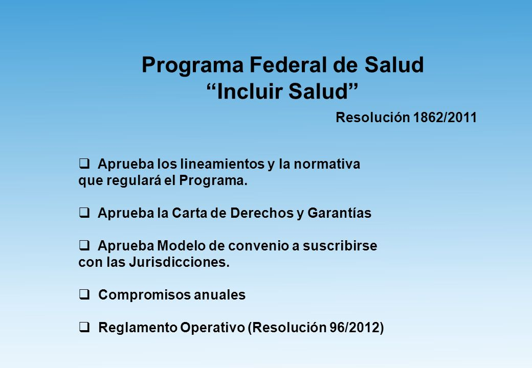 Programa Federal de Salud Incluir Salud Resolución 1862/2011 Aprueba los lineamientos y la normativa que regulará el Programa.