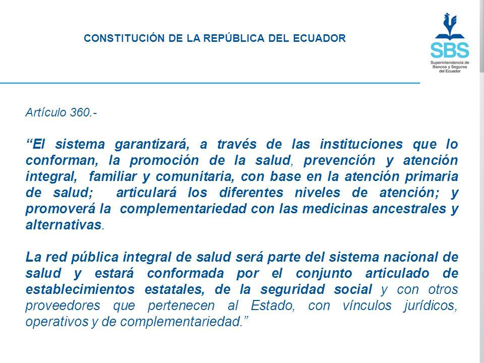 CONSTITUCIÓN DE LA REPÚBLICA DEL ECUADOR Artículo 360.- El sistema garantizará, a través de las instituciones que lo conforman, la promoción de la sal