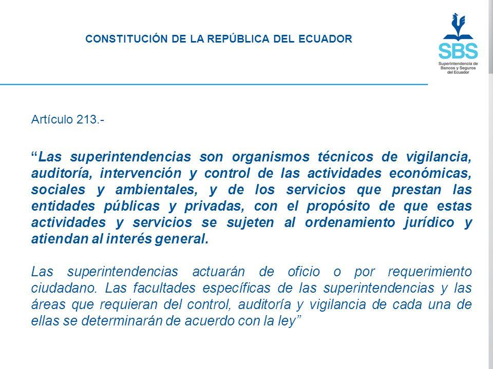 CONSTITUCIÓN DE LA REPÚBLICA DEL ECUADOR Las superintendencias son organismos técnicos de vigilancia, auditoría, intervención y control de las activid