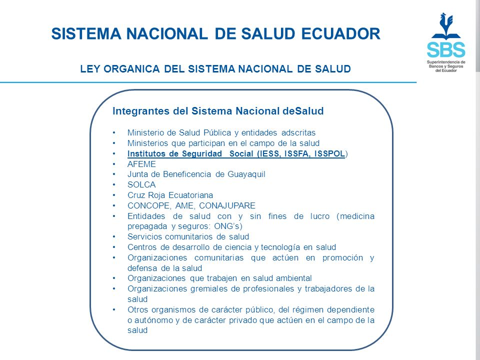 SISTEMA NACIONAL DE SALUD ECUADOR LEY ORGANICA DEL SISTEMA NACIONAL DE SALUD Integrantes del Sistema Nacional deSalud Ministerio de Salud Pública y en