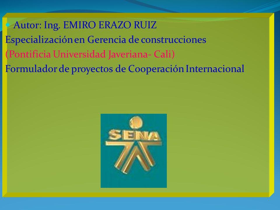 Autor: Ing. EMIRO ERAZO RUIZ Especialización en Gerencia de construcciones (Pontificia Universidad Javeriana- Cali) Formulador de proyectos de Coopera