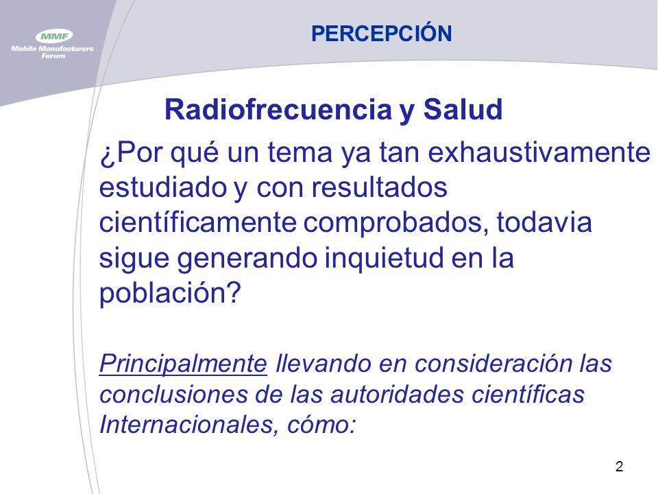 2 PERCEPCIÓN Radiofrecuencia y Salud ¿Por qué un tema ya tan exhaustivamente estudiado y con resultados científicamente comprobados, todavia sigue generando inquietud en la población.