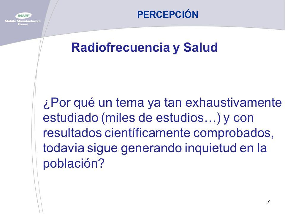 7 PERCEPCIÓN Radiofrecuencia y Salud ¿Por qué un tema ya tan exhaustivamente estudiado (miles de estudios…) y con resultados científicamente comprobados, todavia sigue generando inquietud en la población