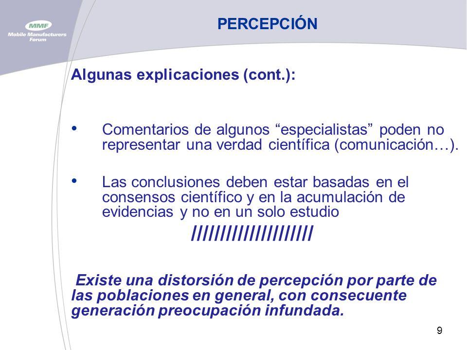 9 PERCEPCIÓN Algunas explicaciones (cont.): Comentarios de algunos especialistas poden no representar una verdad científica (comunicación…).