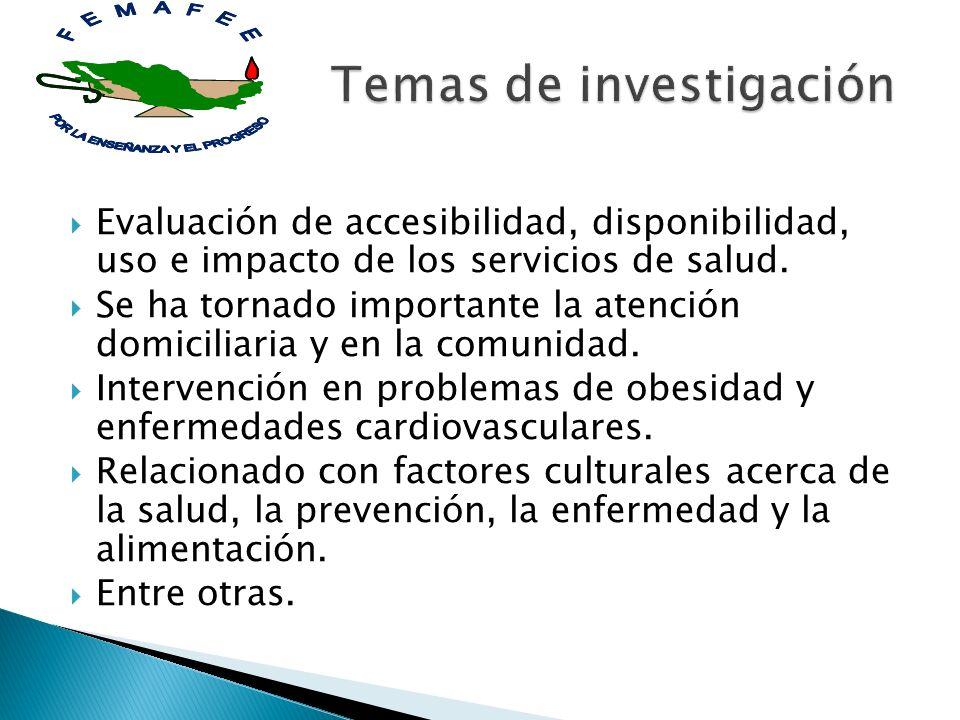 Evaluación de accesibilidad, disponibilidad, uso e impacto de los servicios de salud. Se ha tornado importante la atención domiciliaria y en la comuni