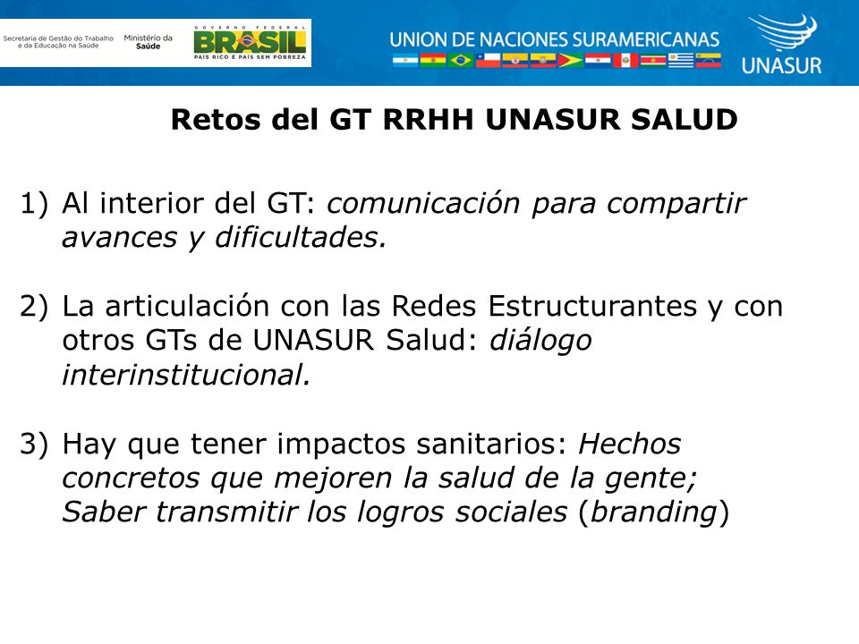 Retos del GT RRHH UNASUR SALUD 1)Al interior del GT: comunicación para compartir avances y dificultades.