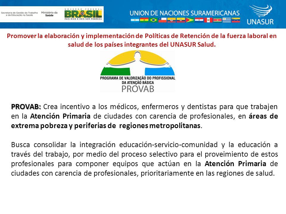 Promover la elaboración y implementación de Políticas de Retención de la fuerza laboral en salud de los países integrantes del UNASUR Salud.