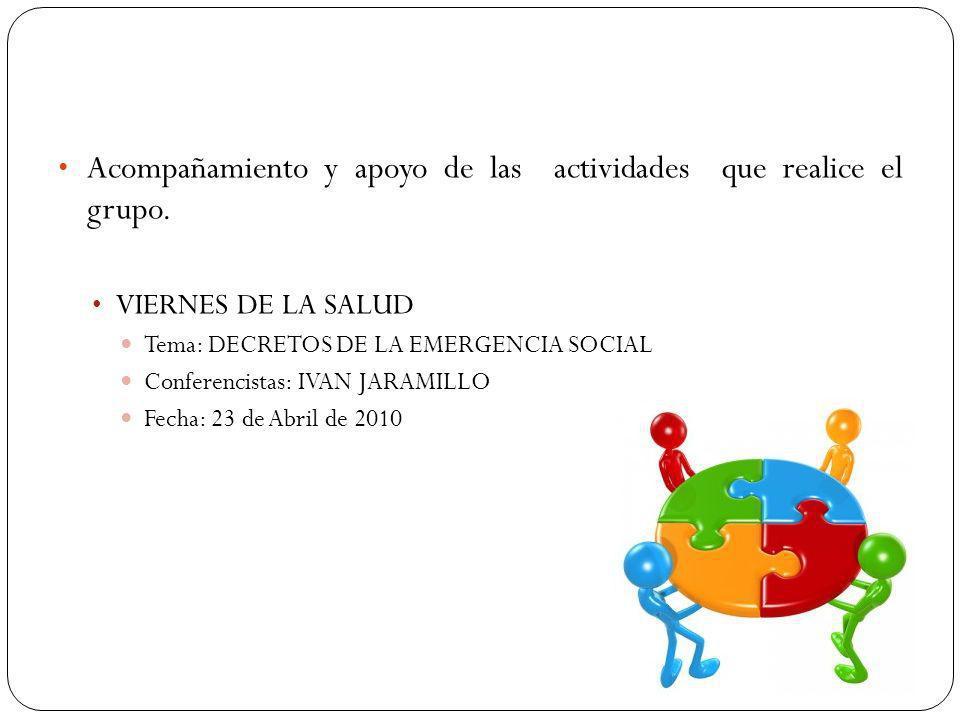Acompañamiento y apoyo de las actividades que realice el grupo. VIERNES DE LA SALUD Tema: DECRETOS DE LA EMERGENCIA SOCIAL Conferencistas: IVAN JARAMI