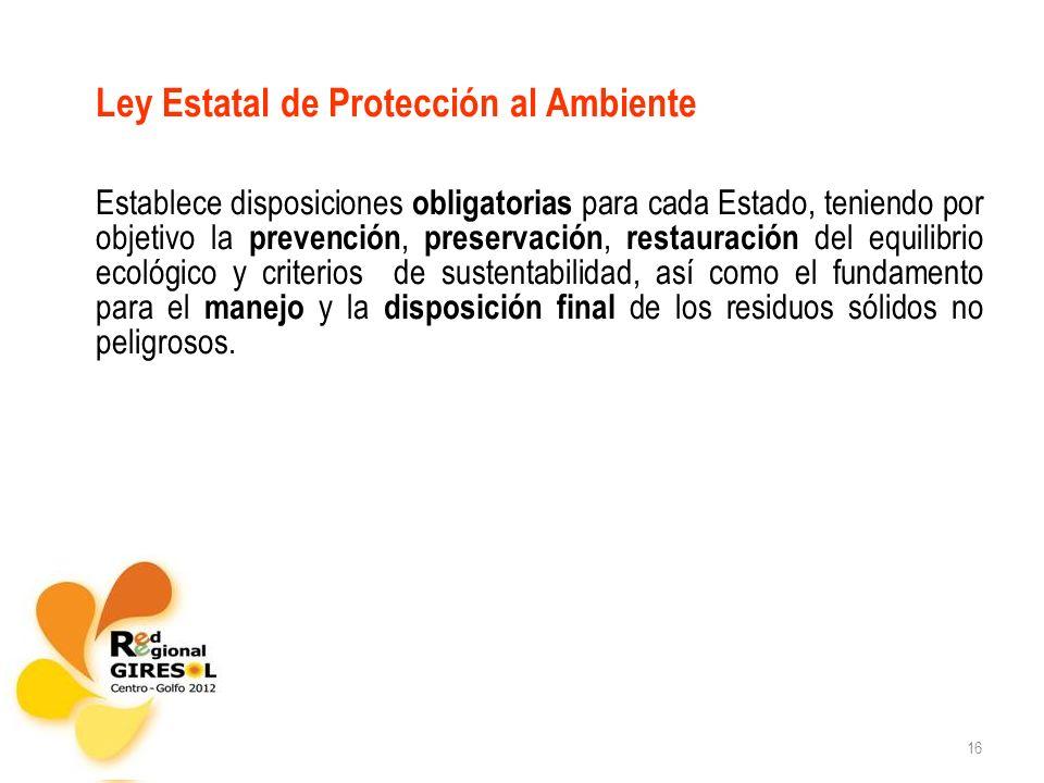 16 Ley Estatal de Protección al Ambiente Establece disposiciones obligatorias para cada Estado, teniendo por objetivo la prevención, preservación, res