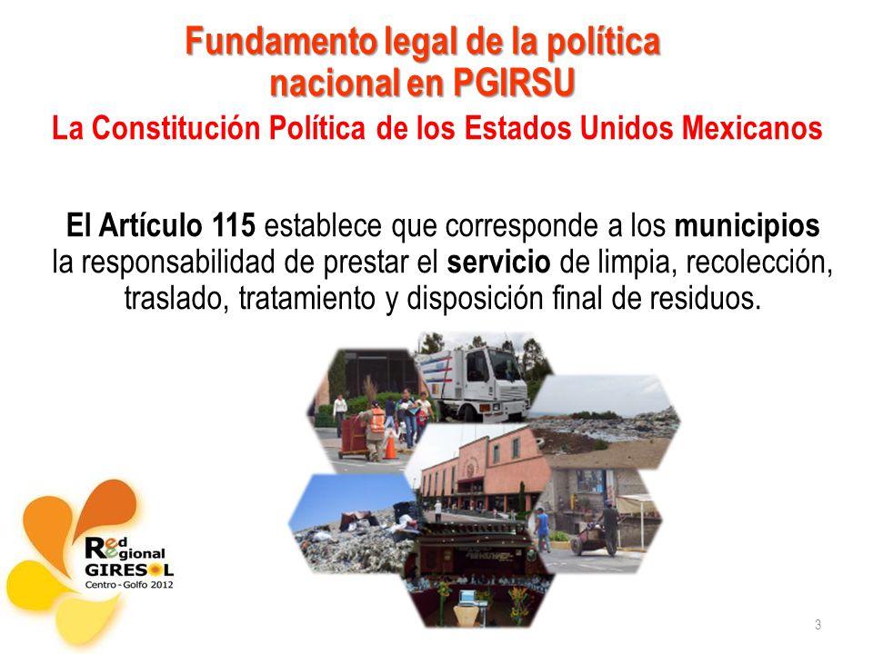 3 La Constitución Política de los Estados Unidos Mexicanos El Artículo 115 establece que corresponde a los municipios la responsabilidad de prestar el servicio de limpia, recolección, traslado, tratamiento y disposición final de residuos.