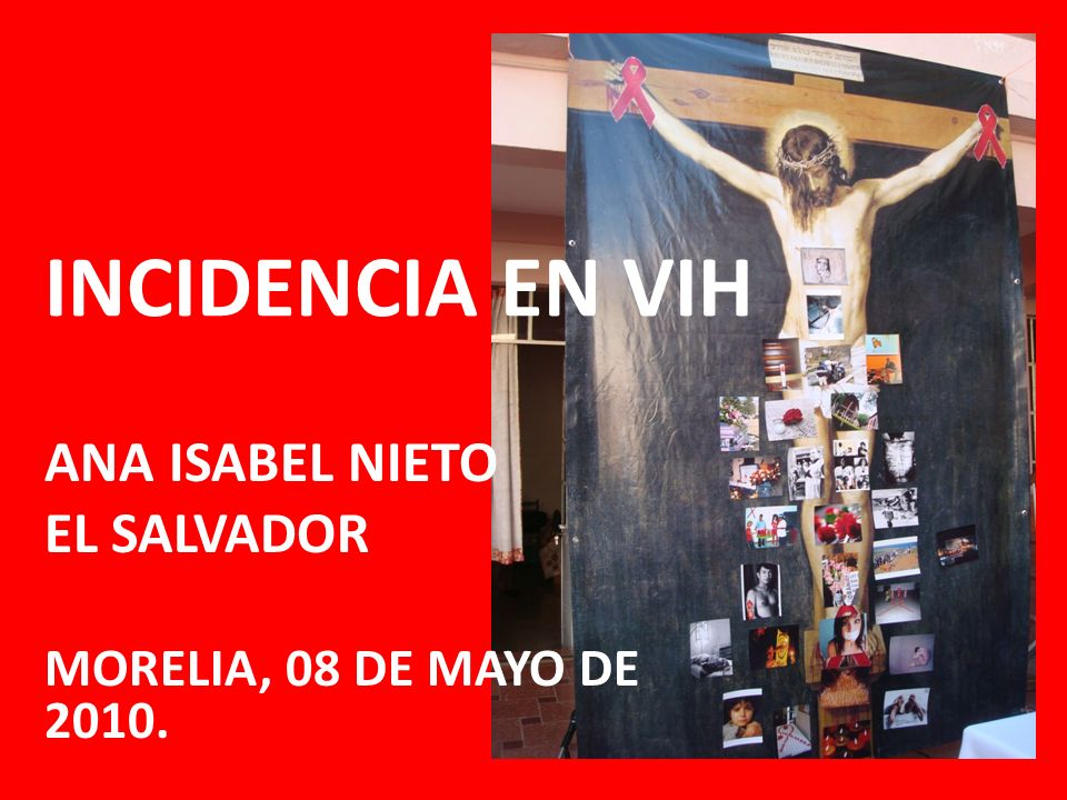 INCIDENCIA EN VIH ANA ISABEL NIETO EL SALVADOR MORELIA, 08 DE MAYO DE 2010.