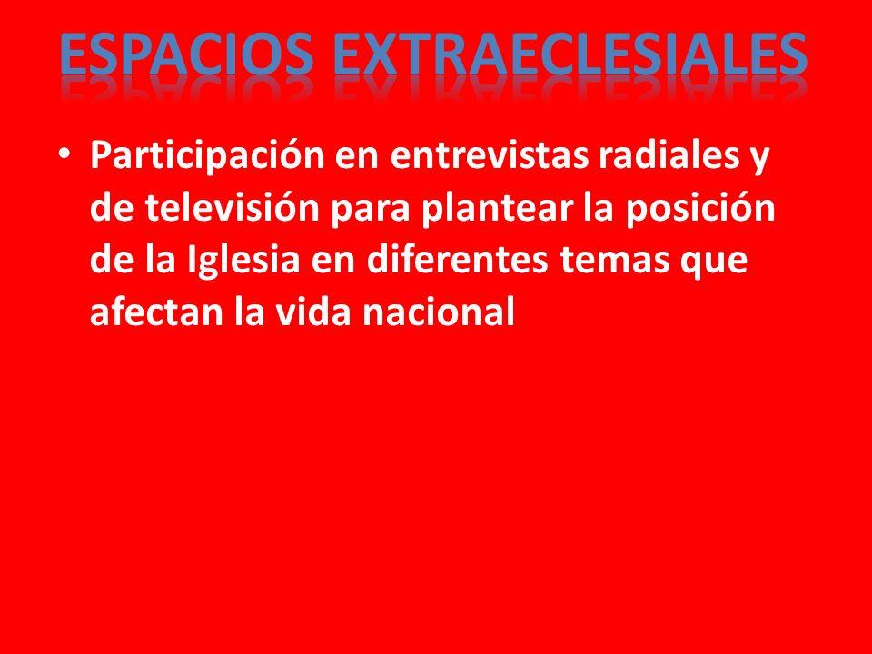 Participación en entrevistas radiales y de televisión para plantear la posición de la Iglesia en diferentes temas que afectan la vida nacional