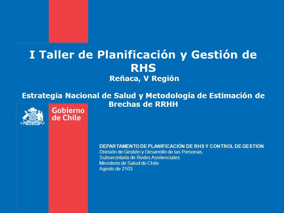 I Taller de Planificación y Gestión de RHS Reñaca, V Región Estrategia Nacional de Salud y Metodología de Estimación de Brechas de RRHH DEPARTAMENTO D