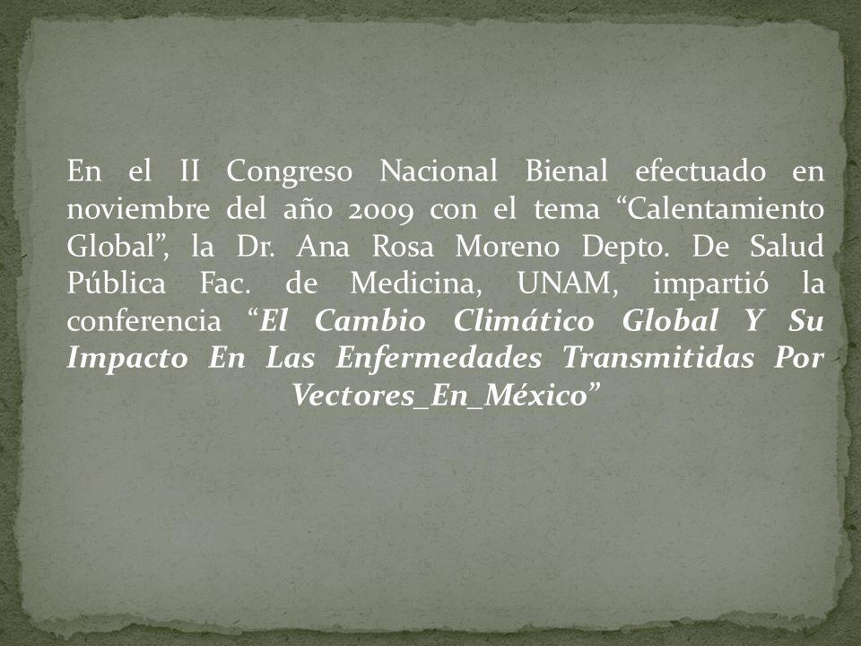 En el II Congreso Nacional Bienal efectuado en noviembre del año 2009 con el tema Calentamiento Global, la Dr. Ana Rosa Moreno Depto. De Salud Pública
