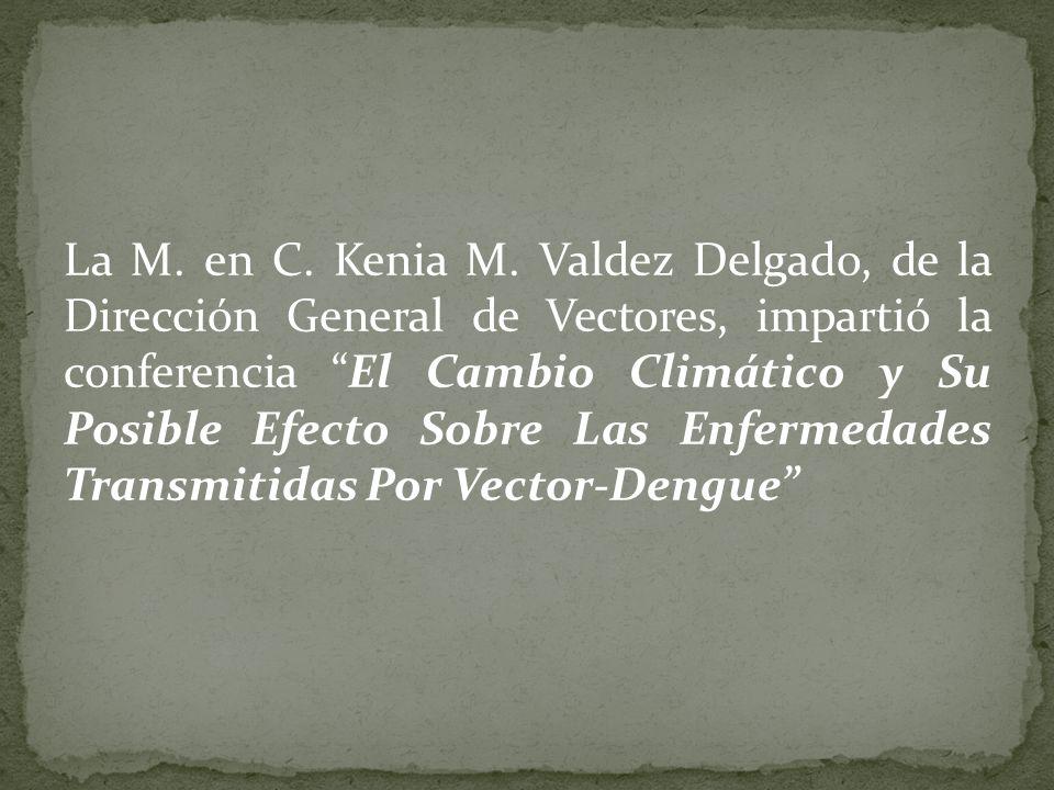 La M. en C. Kenia M. Valdez Delgado, de la Dirección General de Vectores, impartió la conferencia El Cambio Climático y Su Posible Efecto Sobre Las En