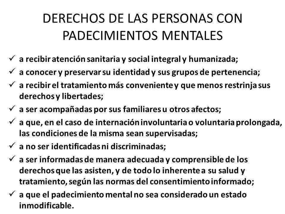 DERECHOS DE LAS PERSONAS CON PADECIMIENTOS MENTALES a recibir atención sanitaria y social integral y humanizada; a conocer y preservar su identidad y
