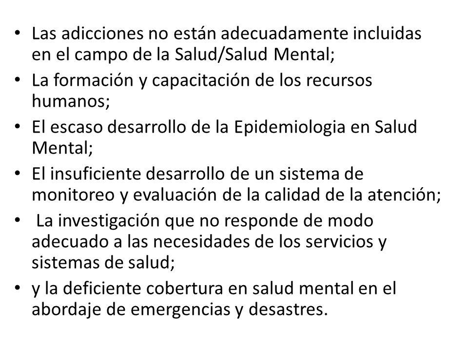Las adicciones no están adecuadamente incluidas en el campo de la Salud/Salud Mental; La formación y capacitación de los recursos humanos; El escaso d
