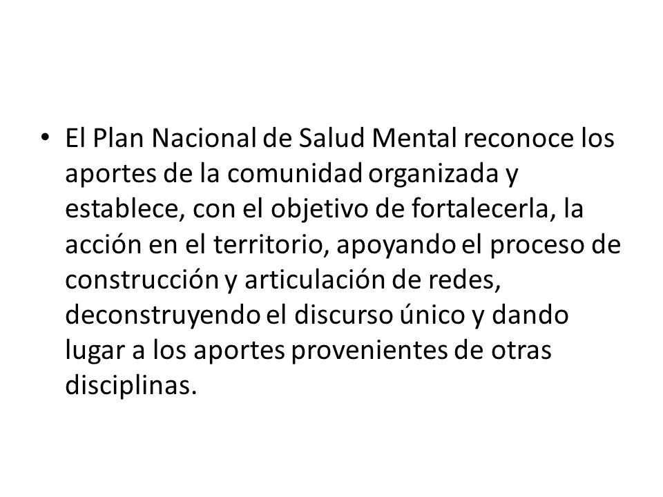 El Plan Nacional de Salud Mental reconoce los aportes de la comunidad organizada y establece, con el objetivo de fortalecerla, la acción en el territo