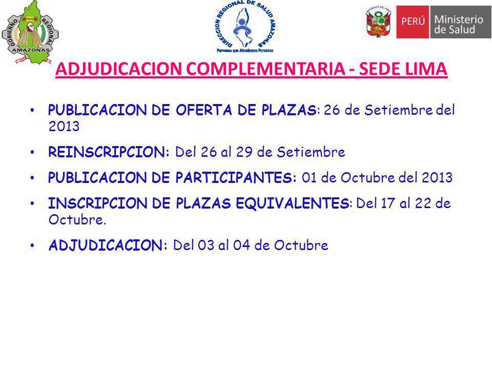 ADJUDICACION COMPLEMENTARIA - SEDE LIMA PUBLICACION DE OFERTA DE PLAZAS: 26 de Setiembre del 2013 REINSCRIPCION: Del 26 al 29 de Setiembre PUBLICACION
