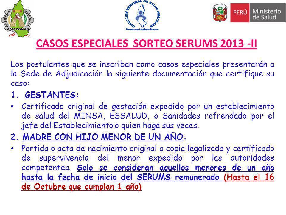 CASOS ESPECIALES SORTEO SERUMS 2013 -II Los postulantes que se inscriban como casos especiales presentarán a la Sede de Adjudicación la siguiente docu