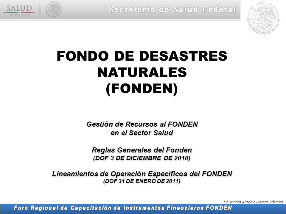 Lic. Marco Antonio Illescas Vázquez Gestión de Recursos al FONDEN en el Sector Salud Reglas Generales del Fonden (DOF 3 DE DICIEMBRE DE 2010) Lineamie