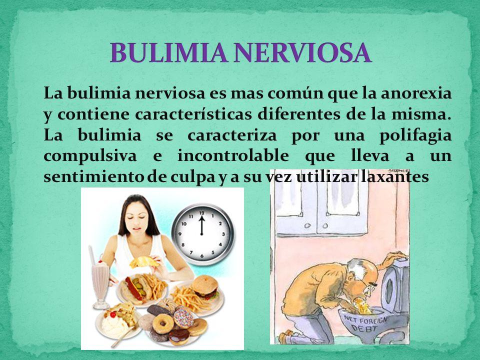 La bulimia nerviosa es mas común que la anorexia y contiene características diferentes de la misma.