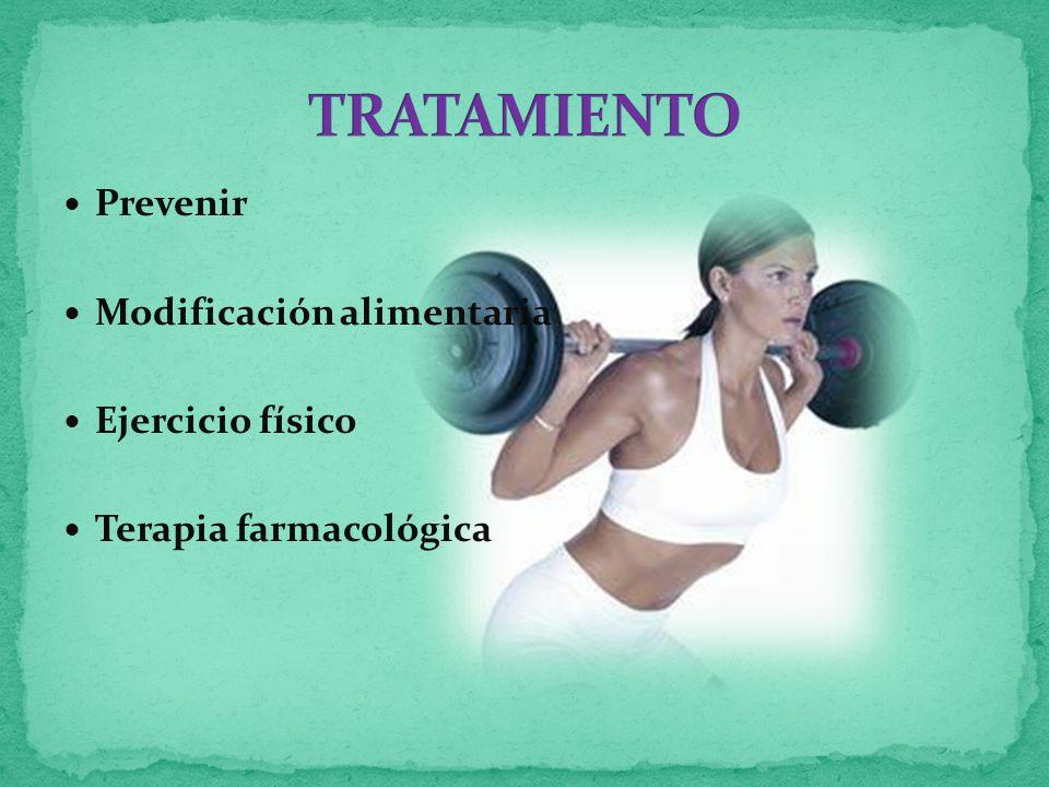 Prevenir Modificación alimentaria Ejercicio físico Terapia farmacológica