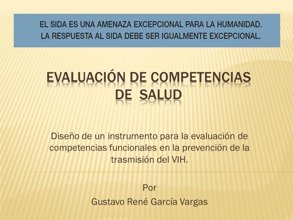 Diseño de un instrumento para la evaluación de competencias funcionales en la prevención de la trasmisión del VIH. Por Gustavo René García Vargas
