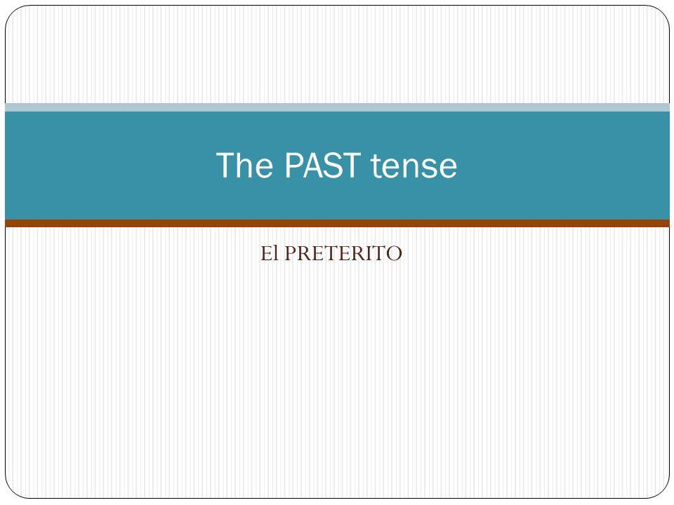 El PRETERITO The PAST tense
