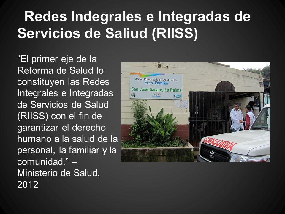 Redes Indegrales e Integradas de Servicios de Saliud (RIISS) El primer eje de la Reforma de Salud lo constituyen las Redes Integrales e Integradas de