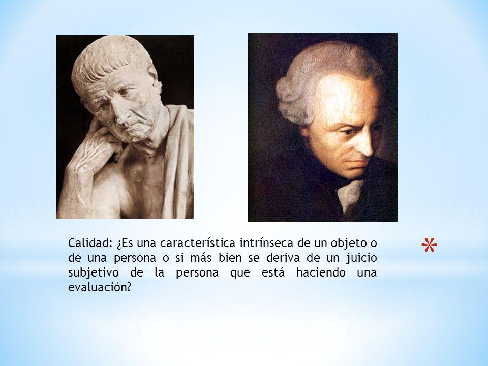 Calidad: ¿Es una característica intrínseca de un objeto o de una persona o si más bien se deriva de un juicio subjetivo de la persona que está haciendo una evaluación