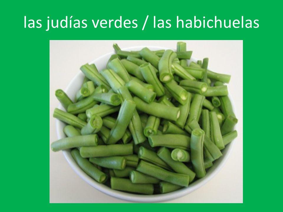 las judías verdes / las habichuelas
