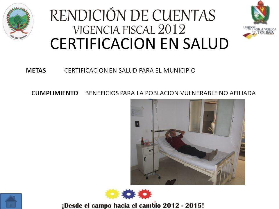 CERTIFICACION EN SALUD METAS CUMPLIMIENTO CERTIFICACION EN SALUD PARA EL MUNICIPIO BENEFICIOS PARA LA POBLACION VULNERABLE NO AFILIADA