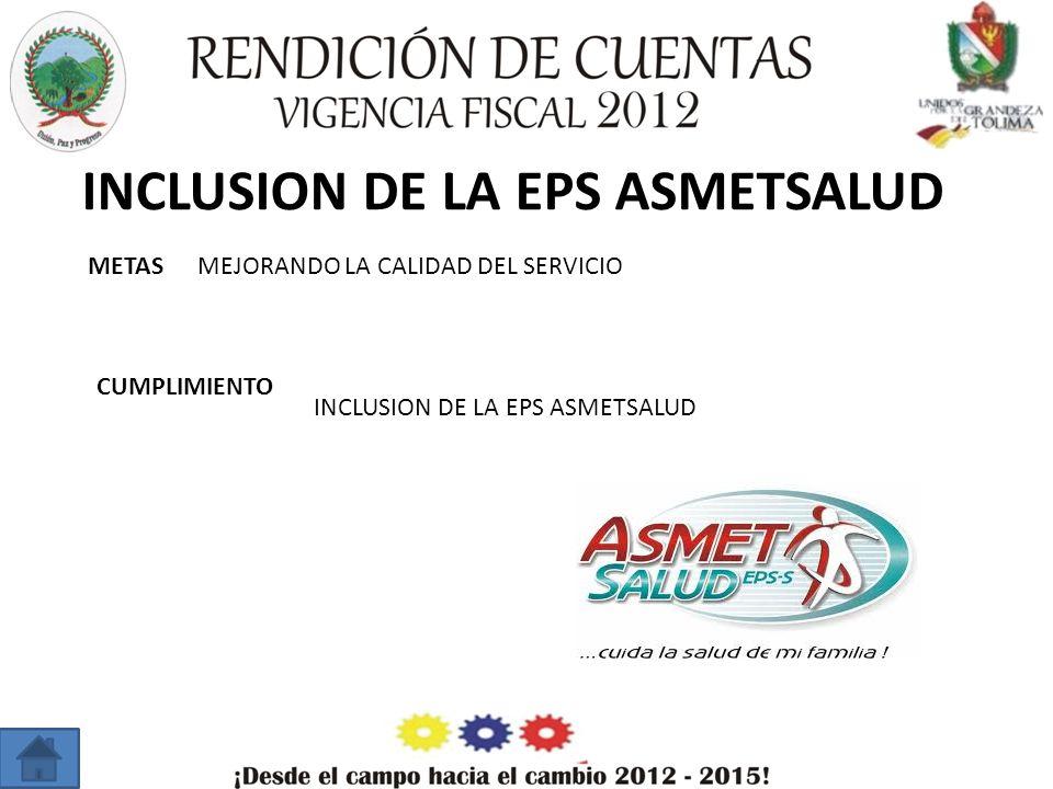 INCLUSION DE LA EPS ASMETSALUD METAS CUMPLIMIENTO MEJORANDO LA CALIDAD DEL SERVICIO INCLUSION DE LA EPS ASMETSALUD