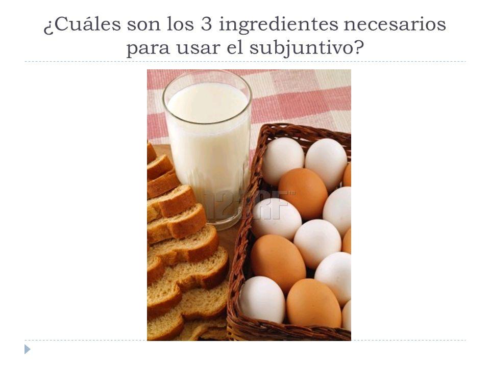 ¿Cuáles son los 3 ingredientes necesarios para usar el subjuntivo?