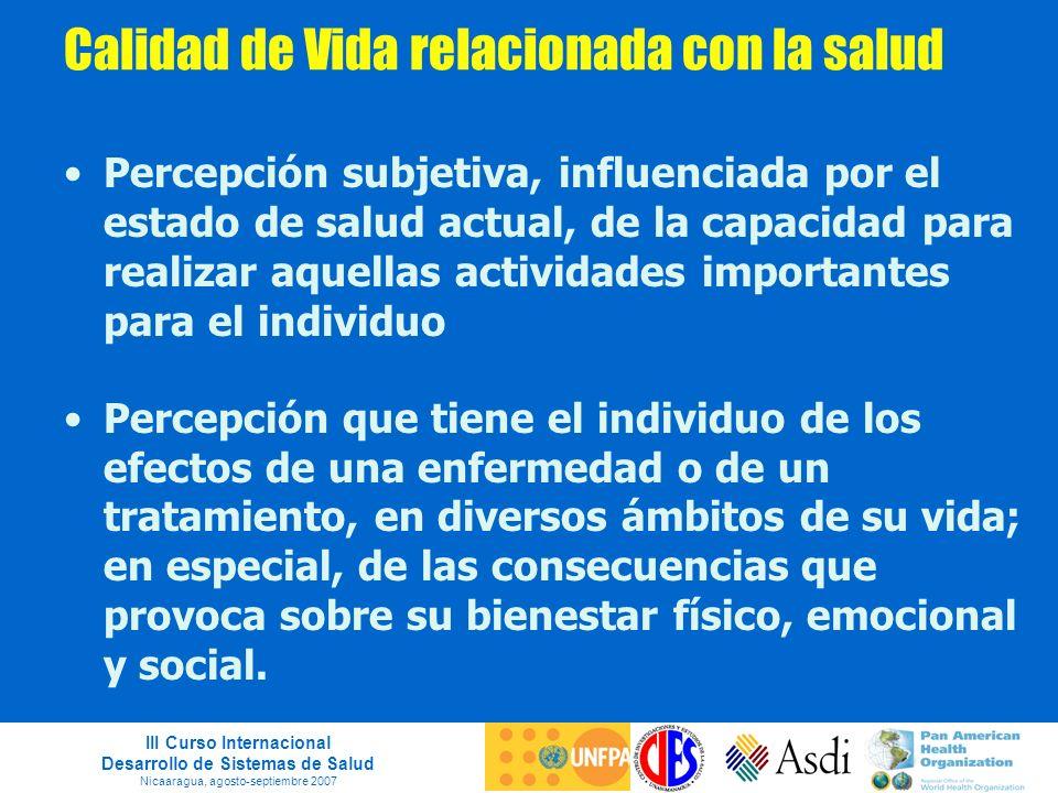 III Curso Internacional Desarrollo de Sistemas de Salud Nicaaragua, agosto-septiembre 2007 Calidad de Vida relacionada con la salud Percepción subjeti