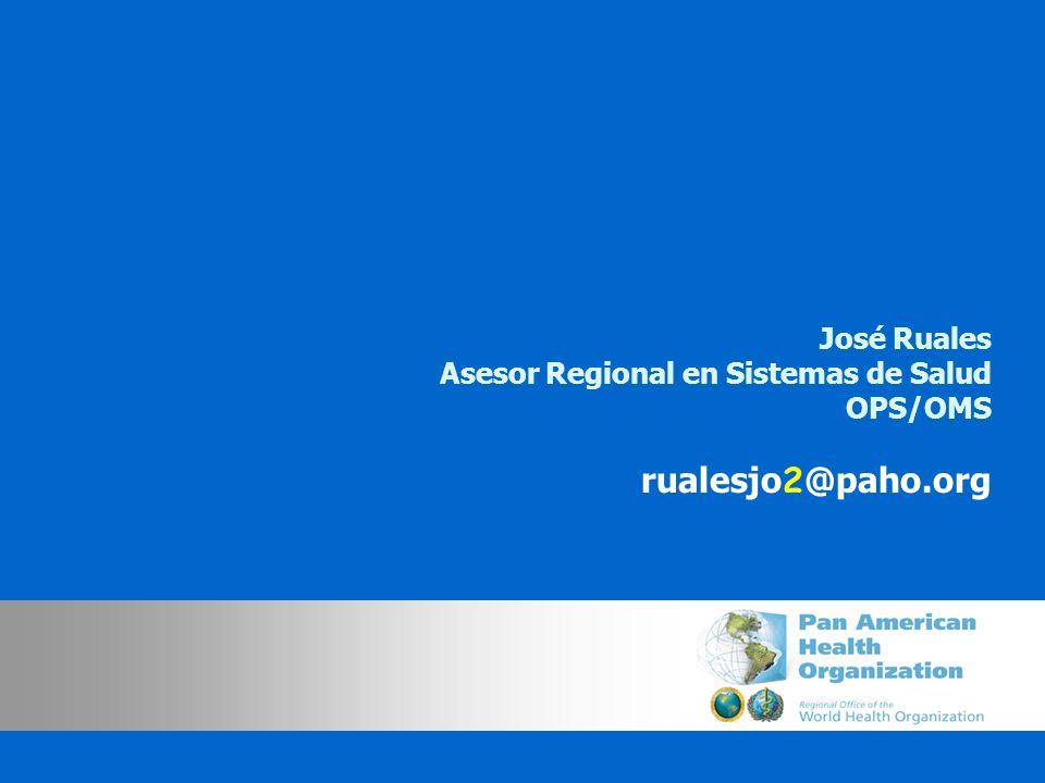 José Ruales Asesor Regional en Sistemas de Salud OPS/OMS rualesjo 2 @paho.org