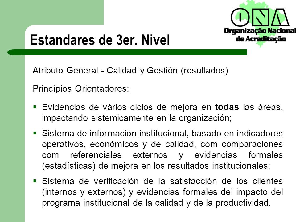 Atributo General - Calidad y Gestión (resultados) Princípios Orientadores: Evidencias de vários ciclos de mejora en todas las áreas, impactando sistem