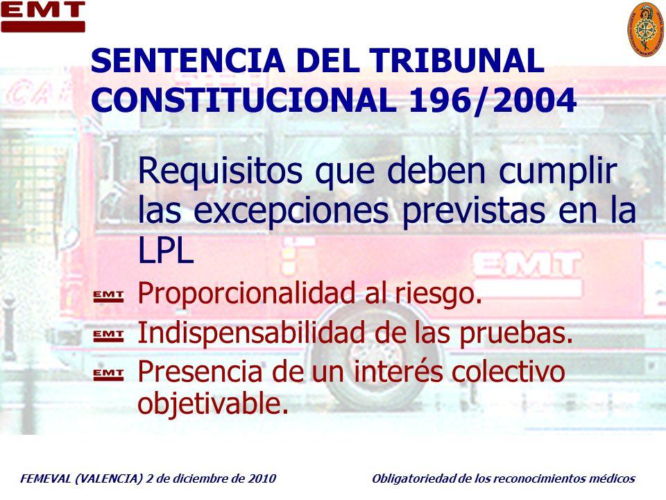 FEMEVAL (VALENCIA) 2 de diciembre de 2010Obligatoriedad de los reconocimientos médicos SENTENCIA DEL TRIBUNAL CONSTITUCIONAL 196/2004 Requisitos que d